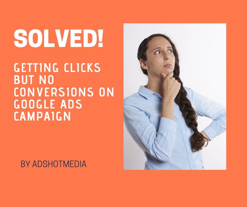 Getting click but no conversions on Google Ads Campaign